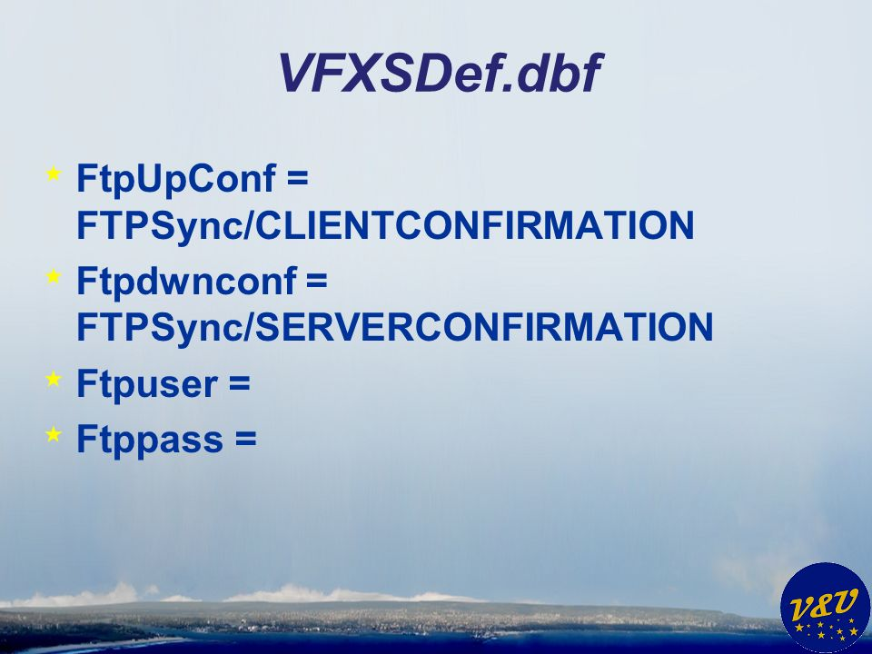 VFXSDef.dbf * FtpUpConf = FTPSync/CLIENTCONFIRMATION * Ftpdwnconf = FTPSync/SERVERCONFIRMATION * Ftpuser = * Ftppass =