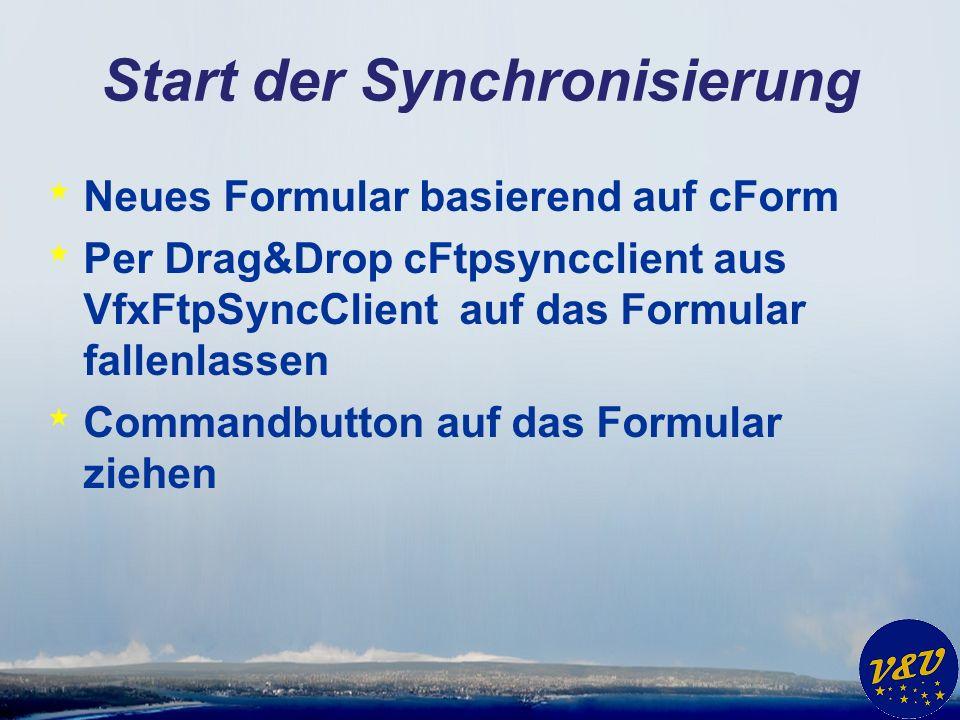Start der Synchronisierung * Neues Formular basierend auf cForm * Per Drag&Drop cFtpsyncclient aus VfxFtpSyncClient auf das Formular fallenlassen * Commandbutton auf das Formular ziehen