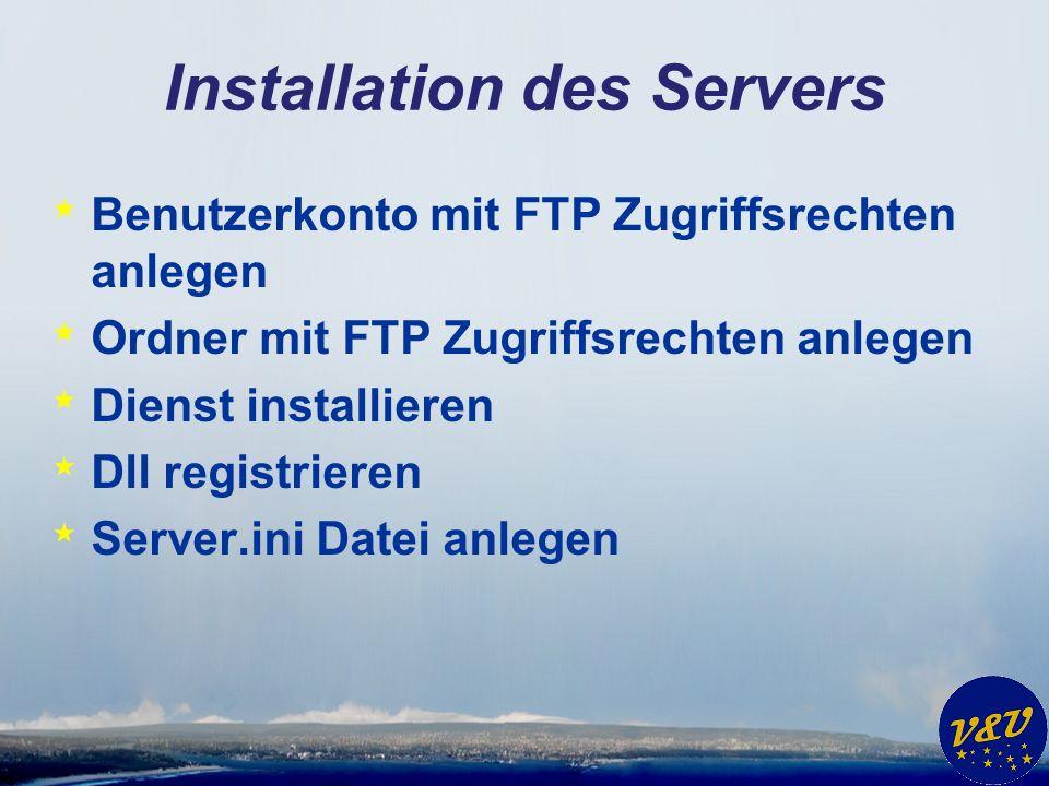 Installation des Servers * Benutzerkonto mit FTP Zugriffsrechten anlegen * Ordner mit FTP Zugriffsrechten anlegen * Dienst installieren * Dll registrieren * Server.ini Datei anlegen