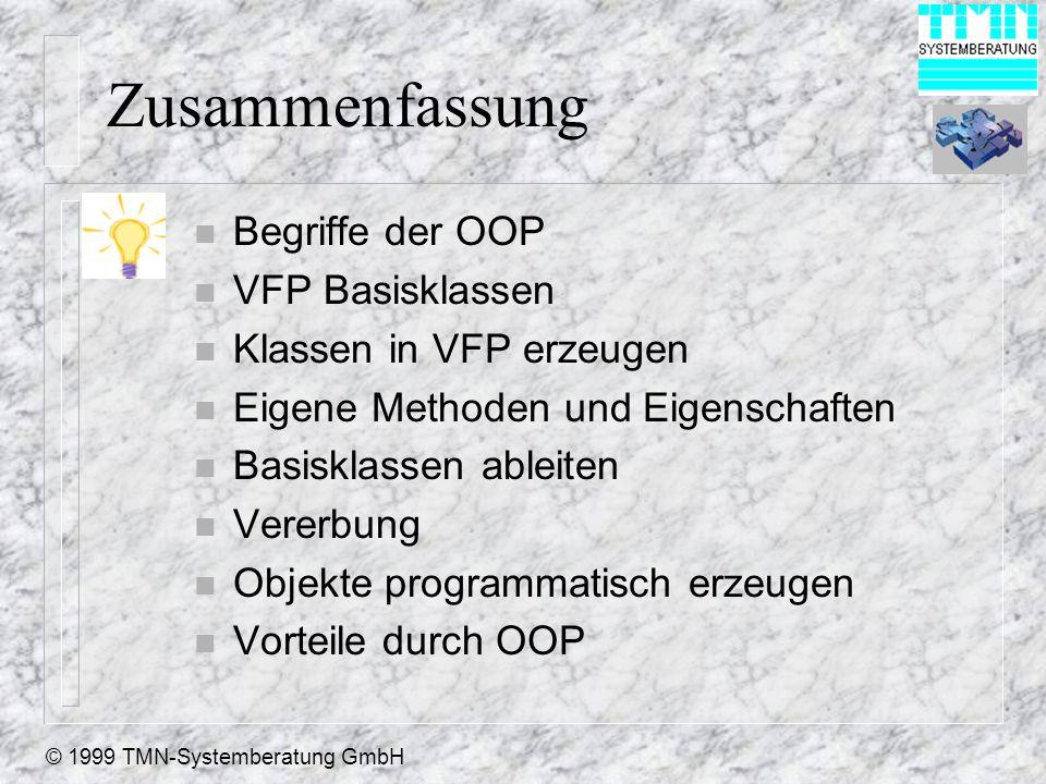 © 1999 TMN-Systemberatung GmbH Zusammenfassung n Begriffe der OOP n VFP Basisklassen n Klassen in VFP erzeugen n Eigene Methoden und Eigenschaften n Basisklassen ableiten n Vererbung n Objekte programmatisch erzeugen n Vorteile durch OOP