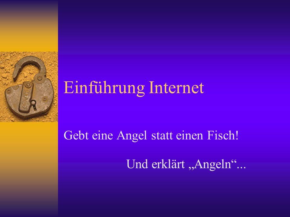 Einführung Internet Gebt eine Angel statt einen Fisch! Und erklärt Angeln...