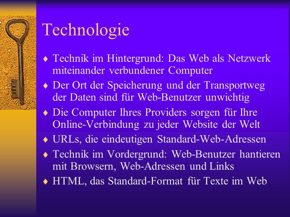 Technologie Technik im Hintergrund: Das Web als Netzwerk miteinander verbundener Computer Der Ort der Speicherung und der Transportweg der Daten sind