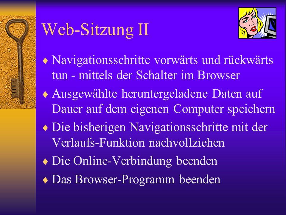 Web-Sitzung II Navigationsschritte vorwärts und rückwärts tun - mittels der Schalter im Browser Ausgewählte heruntergeladene Daten auf Dauer auf dem e
