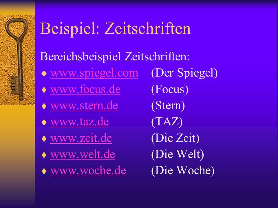 Beispiel: Zeitschriften Bereichsbeispiel Zeitschriften: www.spiegel.com(Der Spiegel) www.spiegel.com www.focus.de(Focus) www.focus.de www.stern.de(Ste