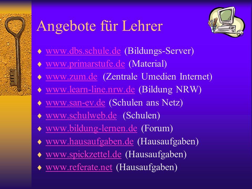 Angebote für Lehrer www.dbs.schule.de (Bildungs-Server) www.dbs.schule.de www.primarstufe.de (Material) www.primarstufe.de www.zum.de (Zentrale Umedie