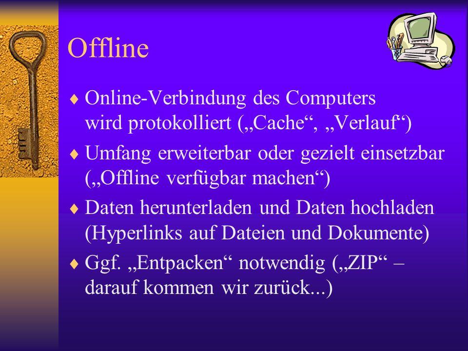 Offline Online-Verbindung des Computers wird protokolliert (Cache, Verlauf) Umfang erweiterbar oder gezielt einsetzbar (Offline verfügbar machen) Date