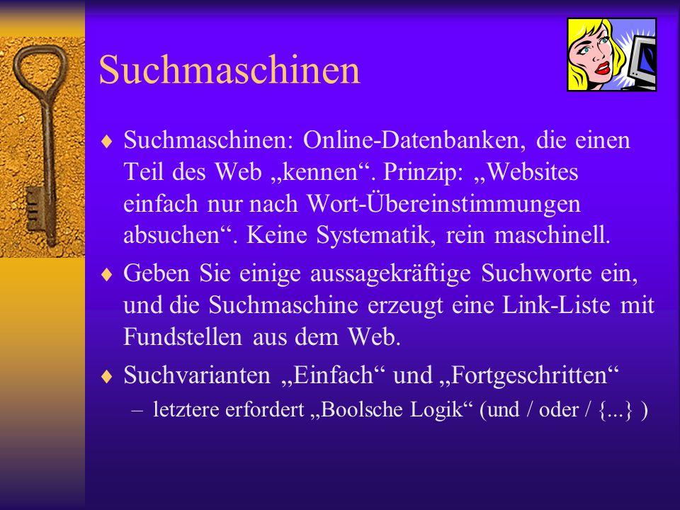 Suchmaschinen Suchmaschinen: Online-Datenbanken, die einen Teil des Web kennen. Prinzip: Websites einfach nur nach Wort-Übereinstimmungen absuchen. Ke