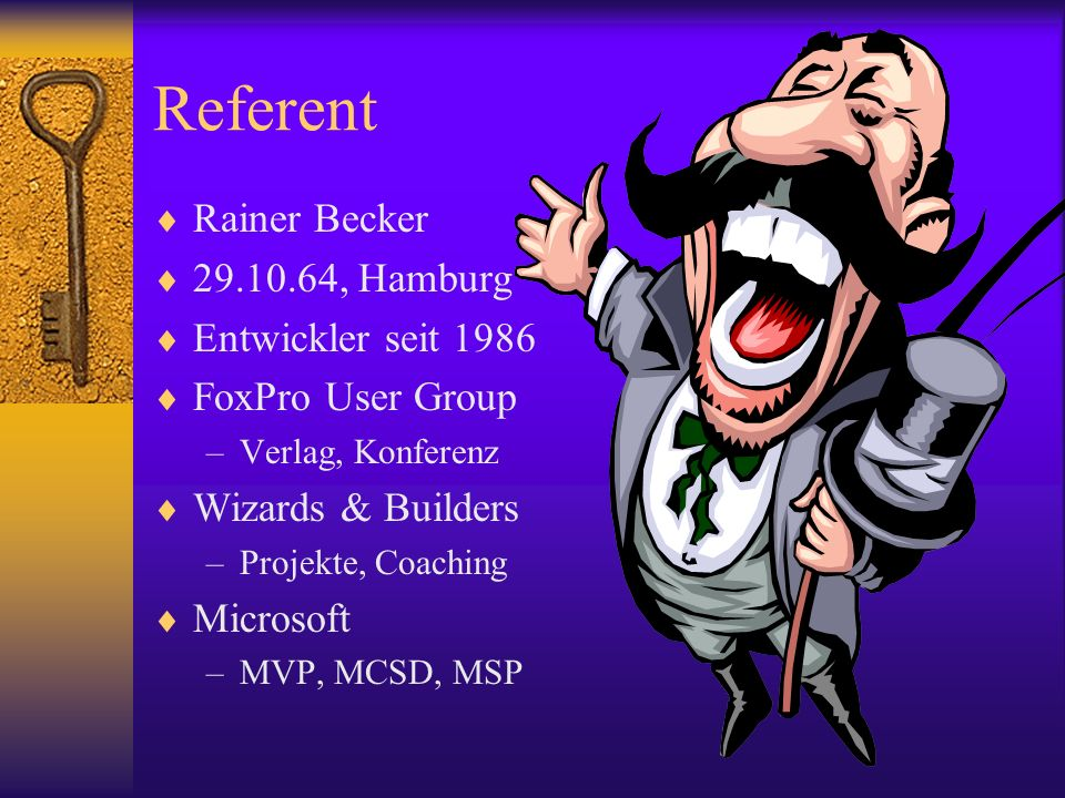 Referent Rainer Becker 29.10.64, Hamburg Entwickler seit 1986 FoxPro User Group –Verlag, Konferenz Wizards & Builders –Projekte, Coaching Microsoft –MVP, MCSD, MSP