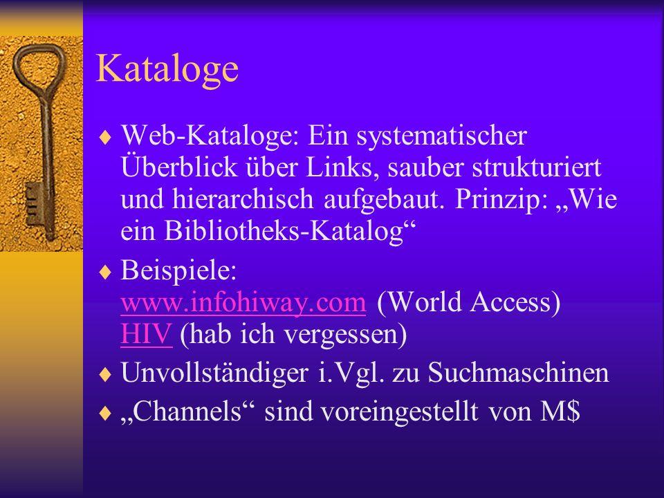 Kataloge Web-Kataloge: Ein systematischer Überblick über Links, sauber strukturiert und hierarchisch aufgebaut. Prinzip: Wie ein Bibliotheks-Katalog B