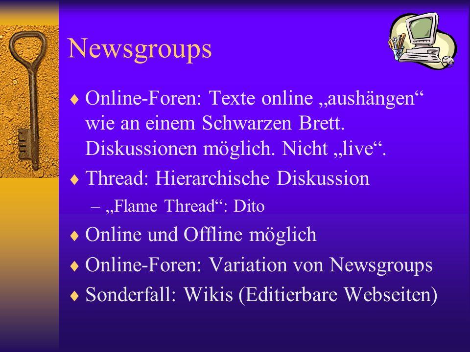 Newsgroups Online-Foren: Texte online aushängen wie an einem Schwarzen Brett. Diskussionen möglich. Nicht live. Thread: Hierarchische Diskussion –Flam