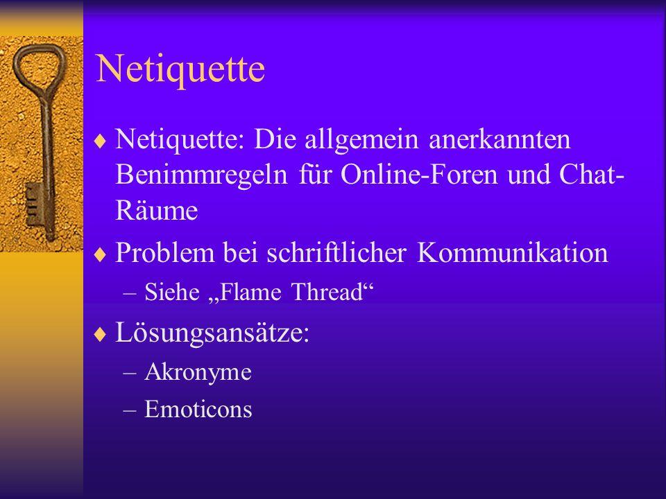 Netiquette Netiquette: Die allgemein anerkannten Benimmregeln für Online-Foren und Chat- Räume Problem bei schriftlicher Kommunikation –Siehe Flame Th