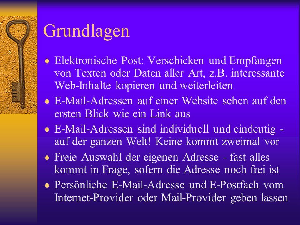 Grundlagen Elektronische Post: Verschicken und Empfangen von Texten oder Daten aller Art, z.B. interessante Web-Inhalte kopieren und weiterleiten E-Ma