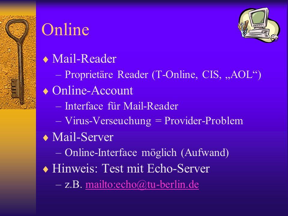 Online Mail-Reader –Proprietäre Reader (T-Online, CIS, AOL) Online-Account –Interface für Mail-Reader –Virus-Verseuchung = Provider-Problem Mail-Serve