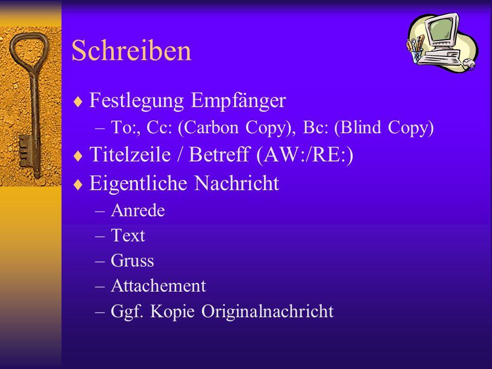 Schreiben Festlegung Empfänger –To:, Cc: (Carbon Copy), Bc: (Blind Copy) Titelzeile / Betreff (AW:/RE:) Eigentliche Nachricht –Anrede –Text –Gruss –At