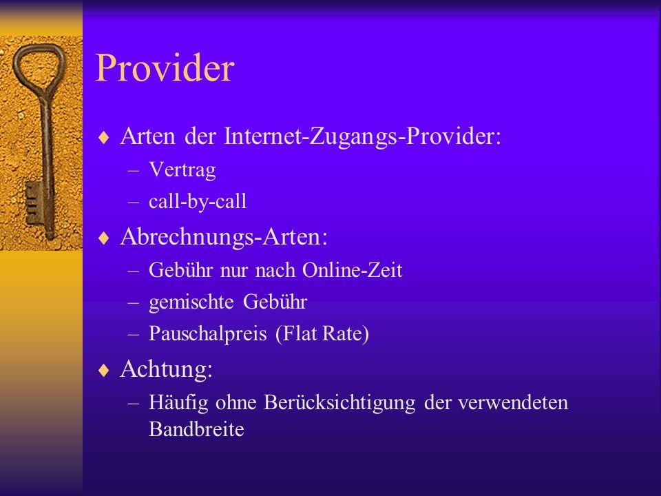 Provider Arten der Internet-Zugangs-Provider: –Vertrag –call-by-call Abrechnungs-Arten: –Gebühr nur nach Online-Zeit –gemischte Gebühr –Pauschalpreis