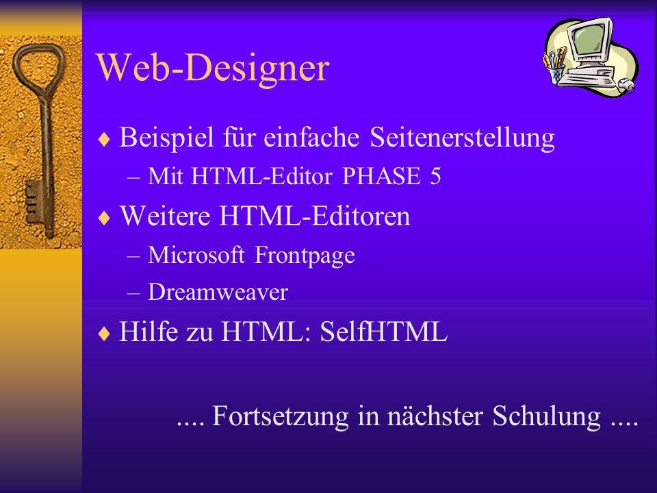 Web-Designer Beispiel für einfache Seitenerstellung –Mit HTML-Editor PHASE 5 Weitere HTML-Editoren –Microsoft Frontpage –Dreamweaver Hilfe zu HTML: Se