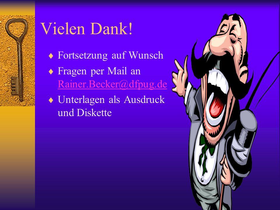Vielen Dank! Fortsetzung auf Wunsch Fragen per Mail an Rainer.Becker@dfpug.de Rainer.Becker@dfpug.de Unterlagen als Ausdruck und Diskette
