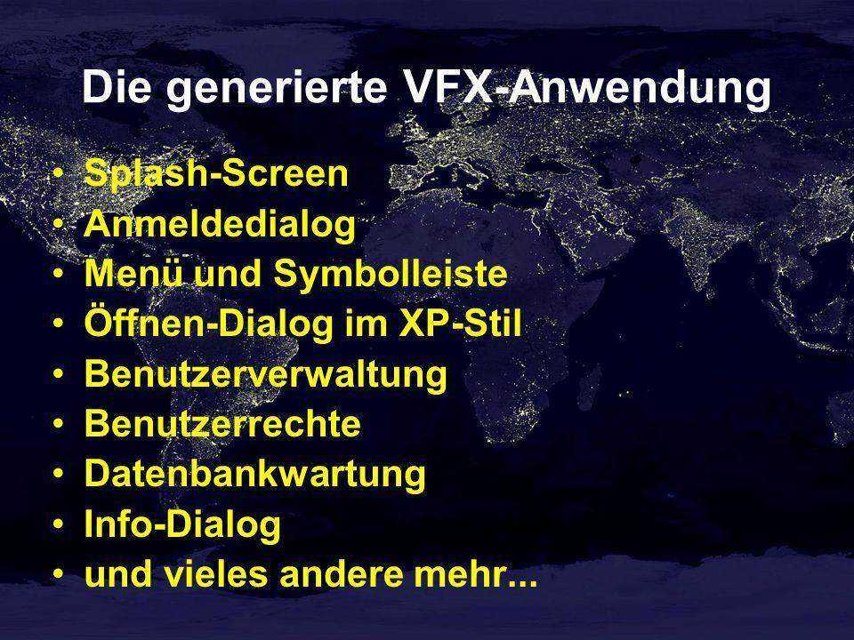 Die generierte VFX-Anwendung Splash-Screen Anmeldedialog Menü und Symbolleiste Öffnen-Dialog im XP-Stil Benutzerverwaltung Benutzerrechte Datenbankwar
