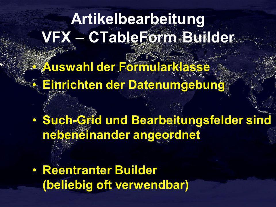 Artikelbearbeitung VFX – CTableForm Builder Auswahl der Formularklasse Einrichten der Datenumgebung Such-Grid und Bearbeitungsfelder sind nebeneinande