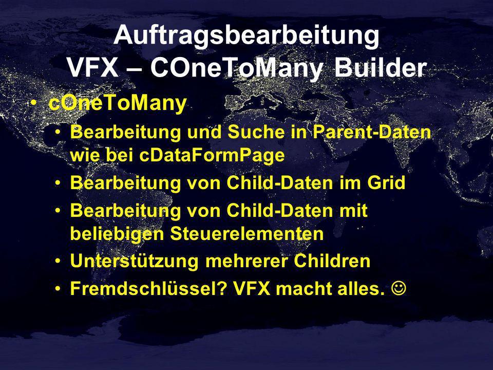 Auftragsbearbeitung VFX – COneToMany Builder cOneToMany Bearbeitung und Suche in Parent-Daten wie bei cDataFormPage Bearbeitung von Child-Daten im Gri