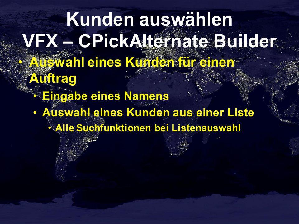 Kunden auswählen VFX – CPickAlternate Builder Auswahl eines Kunden für einen Auftrag Eingabe eines Namens Auswahl eines Kunden aus einer Liste Alle Su
