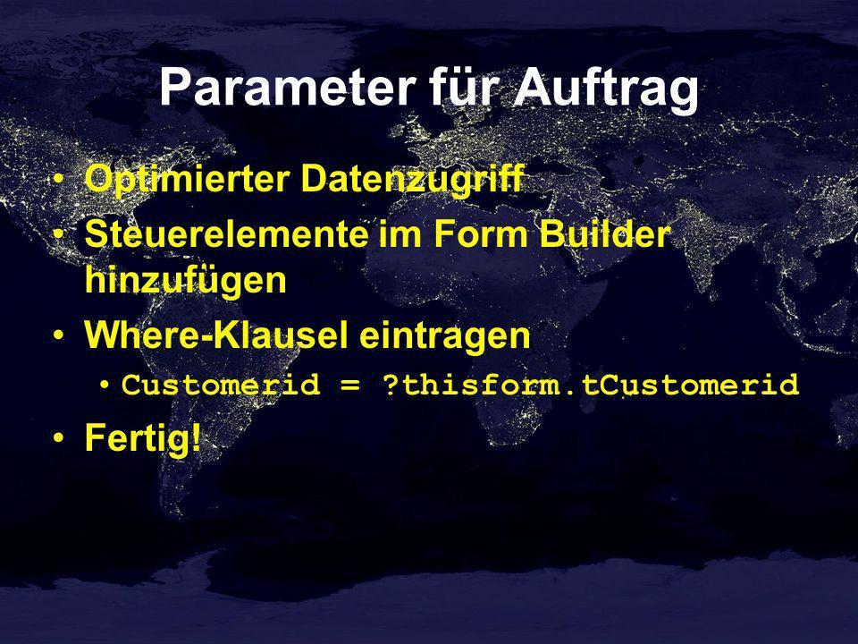 Parameter für Auftrag Optimierter Datenzugriff Steuerelemente im Form Builder hinzufügen Where-Klausel eintragen Customerid = ?thisform.tCustomerid Fe