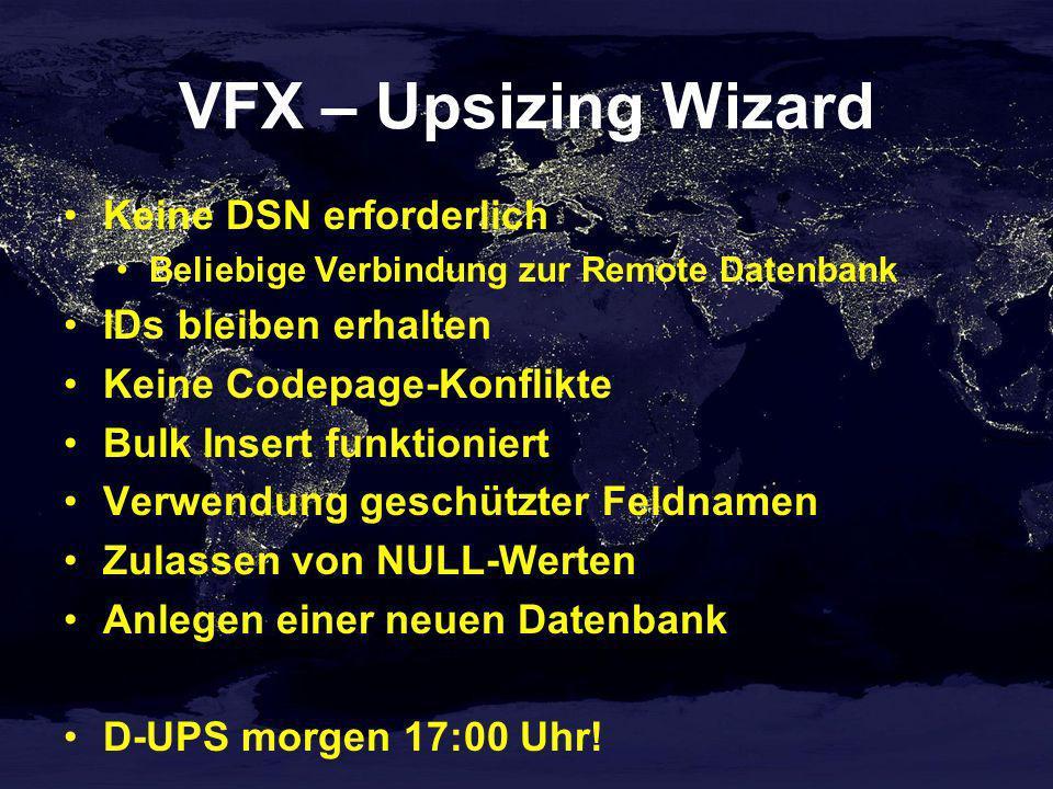 VFX – Upsizing Wizard Keine DSN erforderlich Beliebige Verbindung zur Remote Datenbank IDs bleiben erhalten Keine Codepage-Konflikte Bulk Insert funkt