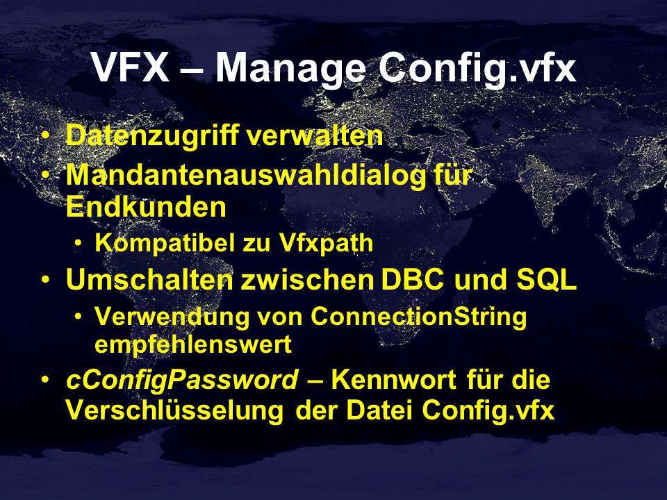 VFX – Manage Config.vfx Datenzugriff verwalten Mandantenauswahldialog für Endkunden Kompatibel zu Vfxpath Umschalten zwischen DBC und SQL Verwendung v