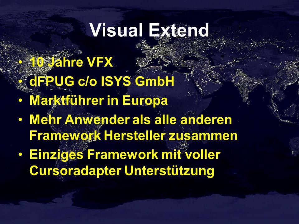 Visual Extend 10 Jahre VFX dFPUG c/o ISYS GmbH Marktführer in Europa Mehr Anwender als alle anderen Framework Hersteller zusammen Einziges Framework m