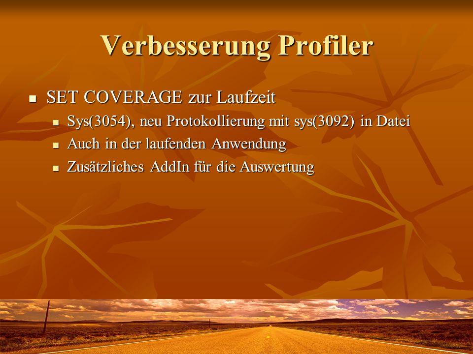 Verbesserung Profiler SET COVERAGE zur Laufzeit SET COVERAGE zur Laufzeit Sys(3054), neu Protokollierung mit sys(3092) in Datei Sys(3054), neu Protoko