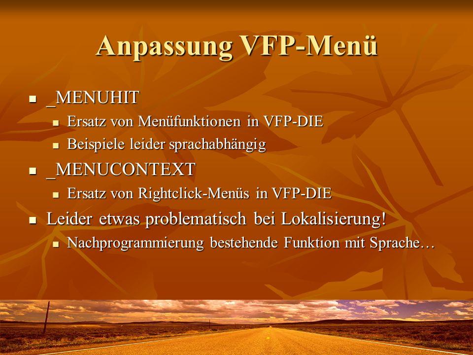 Anpassung VFP-Menü _MENUHIT _MENUHIT Ersatz von Menüfunktionen in VFP-DIE Ersatz von Menüfunktionen in VFP-DIE Beispiele leider sprachabhängig Beispie
