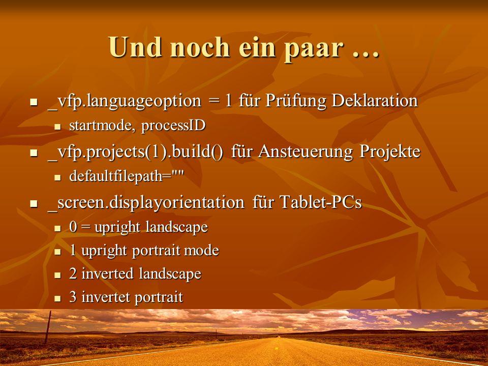 Und noch ein paar … _vfp.languageoption = 1 für Prüfung Deklaration _vfp.languageoption = 1 für Prüfung Deklaration startmode, processID startmode, pr
