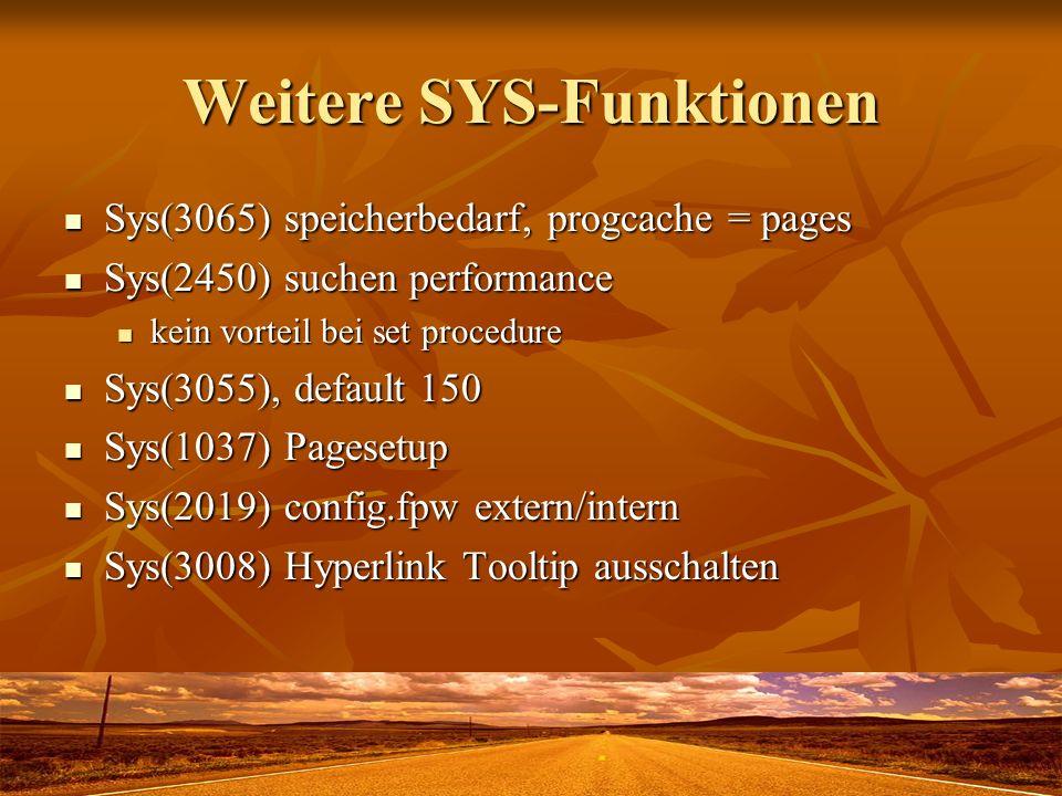 Weitere SYS-Funktionen Sys(3065) speicherbedarf, progcache = pages Sys(3065) speicherbedarf, progcache = pages Sys(2450) suchen performance Sys(2450)