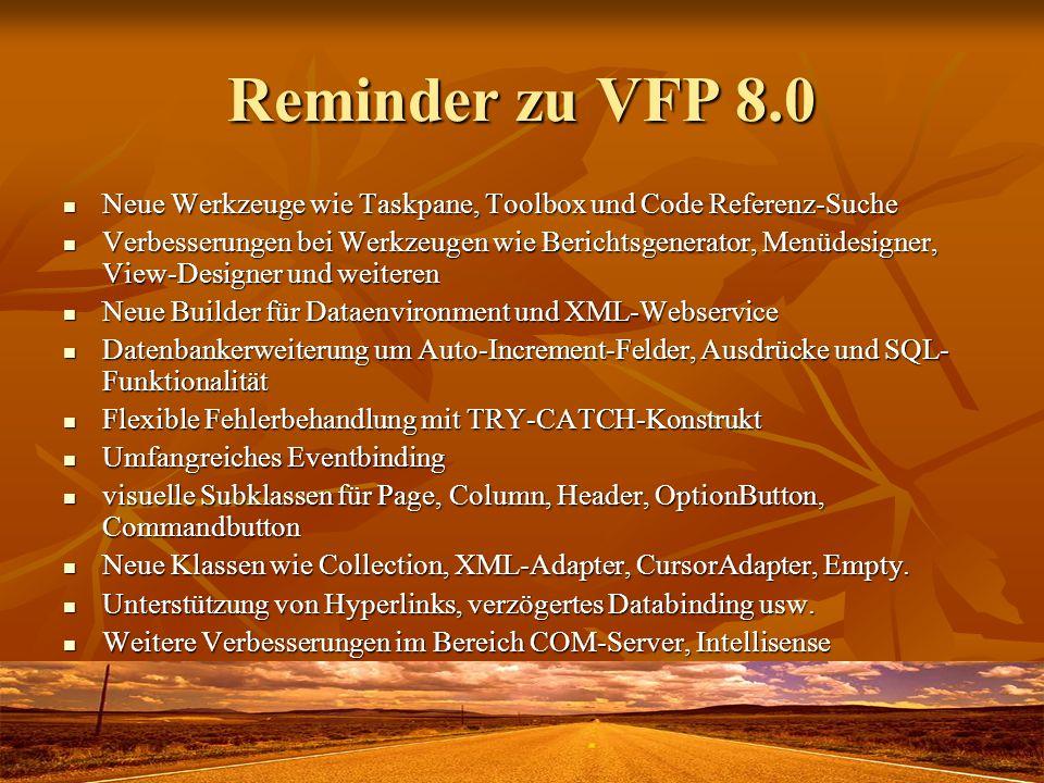 Reminder zu VFP 8.0 Neue Werkzeuge wie Taskpane, Toolbox und Code Referenz-Suche Neue Werkzeuge wie Taskpane, Toolbox und Code Referenz-Suche Verbesse