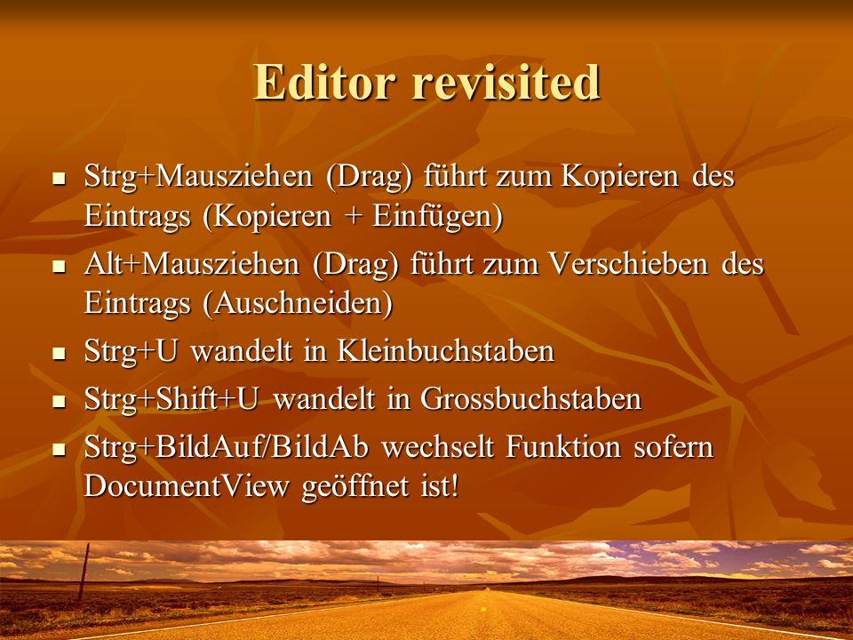 Editor revisited Buchzeichen / Arbeitsvermerke Buchzeichen / Arbeitsvermerke Alt+F2setzt/entfernt Task Alt+F2setzt/entfernt Task Alt+Shift+F2setzt/entfernt Bookmark Alt+Shift+F2setzt/entfernt Bookmark F2 zur nächsten Markierung F2 zur nächsten Markierung Shift+F2 zur vorigen Markierung Shift+F2 zur vorigen Markierung Taskliste: Sehr praktisch.