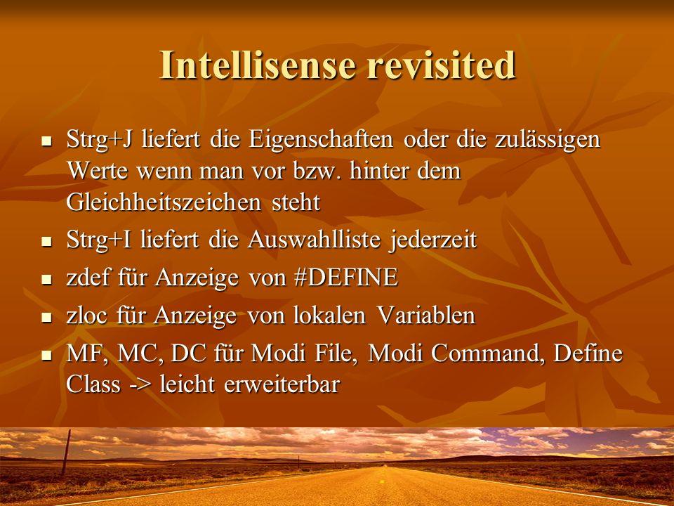 Intellisense revisited Strg+J liefert die Eigenschaften oder die zulässigen Werte wenn man vor bzw. hinter dem Gleichheitszeichen steht Strg+J liefert
