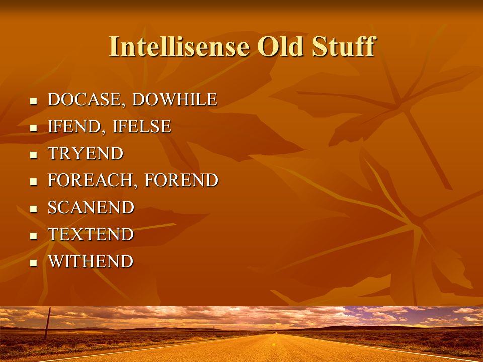 Intellisense Old Stuff DOCASE, DOWHILE DOCASE, DOWHILE IFEND, IFELSE IFEND, IFELSE TRYEND TRYEND FOREACH, FOREND FOREACH, FOREND SCANEND SCANEND TEXTE