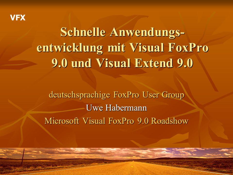 Schnelle Anwendungs- entwicklung mit Visual FoxPro 9.0 und Visual Extend 9.0 deutschsprachige FoxPro User Group Uwe Habermann Microsoft Visual FoxPro