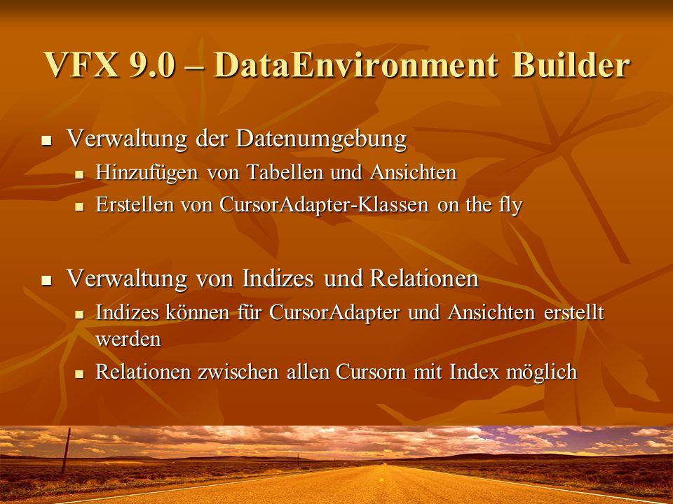 VFX 9.0 – DataEnvironment Builder Verwaltung der Datenumgebung Verwaltung der Datenumgebung Hinzufügen von Tabellen und Ansichten Hinzufügen von Tabel