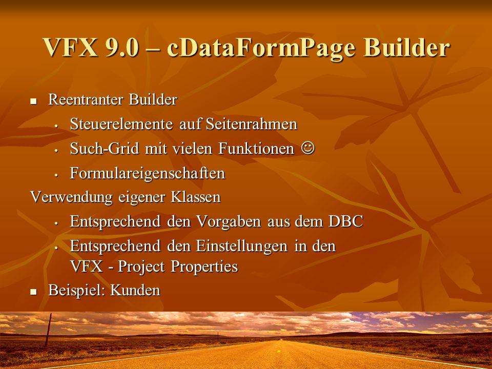 VFX 9.0 – cDataFormPage Builder Reentranter Builder Reentranter Builder Steuerelemente auf Seitenrahmen Steuerelemente auf Seitenrahmen Such-Grid mit