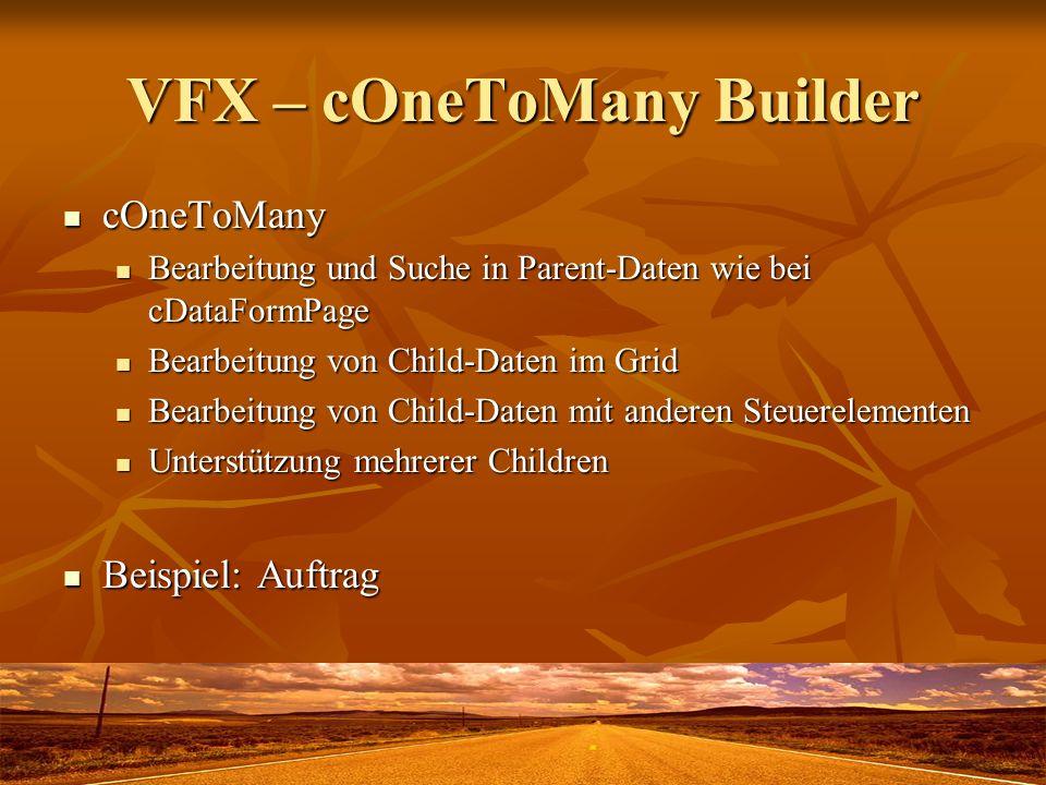 VFX – cOneToMany Builder cOneToMany cOneToMany Bearbeitung und Suche in Parent-Daten wie bei cDataFormPage Bearbeitung und Suche in Parent-Daten wie b