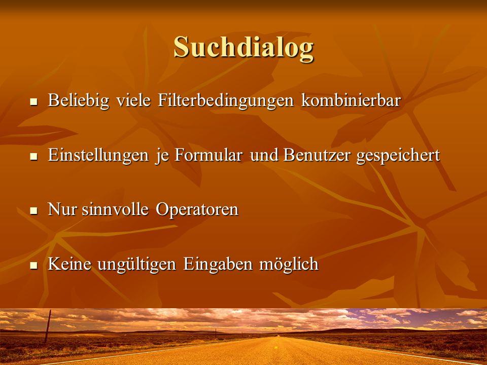 Suchdialog Beliebig viele Filterbedingungen kombinierbar Beliebig viele Filterbedingungen kombinierbar Einstellungen je Formular und Benutzer gespeich