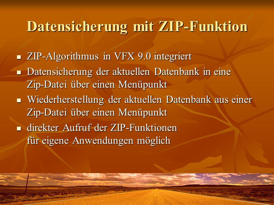 Datensicherung mit ZIP-Funktion ZIP-Algorithmus in VFX 9.0 integriert ZIP-Algorithmus in VFX 9.0 integriert Datensicherung der aktuellen Datenbank in