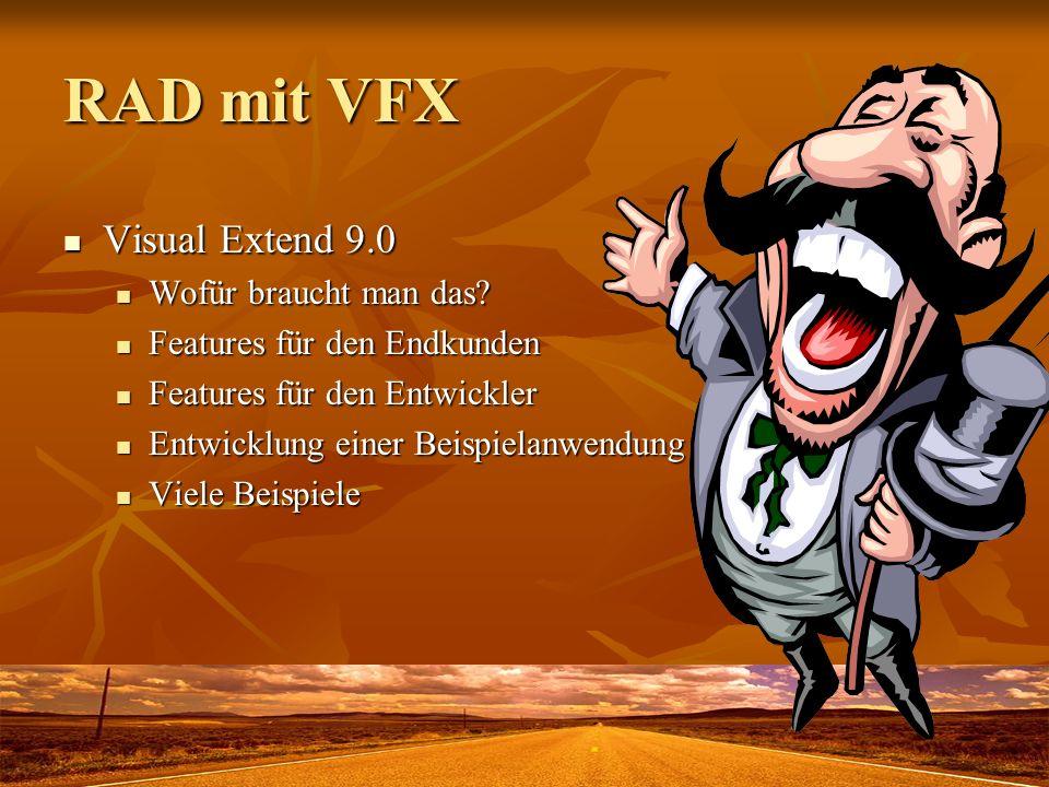 RAD mit VFX Visual Extend 9.0 Visual Extend 9.0 Wofür braucht man das? Wofür braucht man das? Features für den Endkunden Features für den Endkunden Fe