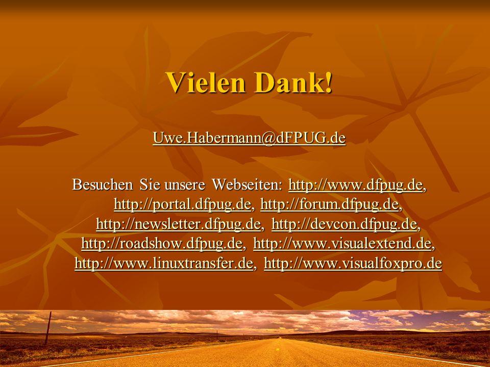 Vielen Dank! Uwe.Habermann@dFPUG.de Besuchen Sie unsere Webseiten: http://www.dfpug.de, http://portal.dfpug.de, http://forum.dfpug.de, http://newslett