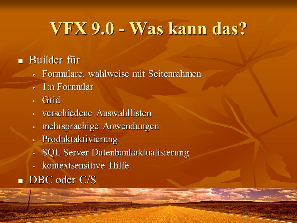 VFX 9.0 - Was kann das? Builder für Builder für Formulare, wahlweise mit Seitenrahmen Formulare, wahlweise mit Seitenrahmen 1:n Formular 1:n Formular
