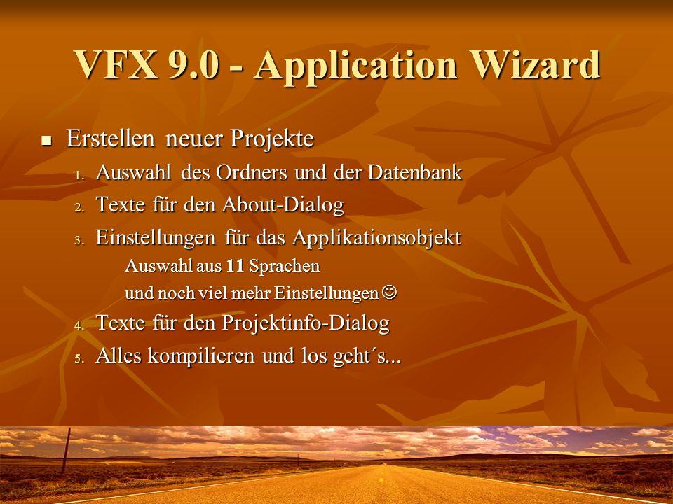 VFX 9.0 - Application Wizard Erstellen neuer Projekte Erstellen neuer Projekte 1. Auswahl des Ordners und der Datenbank 2. Texte für den About-Dialog