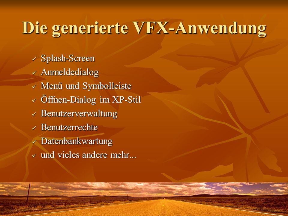 Die generierte VFX-Anwendung Splash-Screen Splash-Screen Anmeldedialog Anmeldedialog Menü und Symbolleiste Menü und Symbolleiste Öffnen-Dialog im XP-S