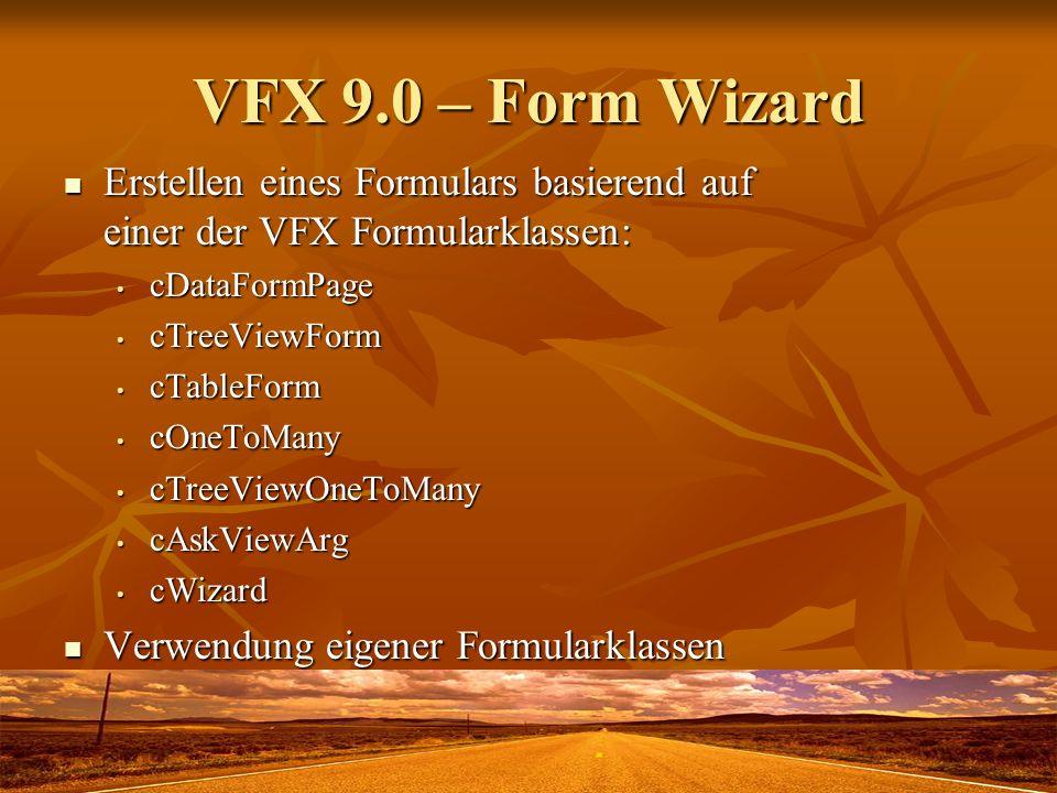 VFX 9.0 – Form Wizard Erstellen eines Formulars basierend auf einer der VFX Formularklassen: Erstellen eines Formulars basierend auf einer der VFX For