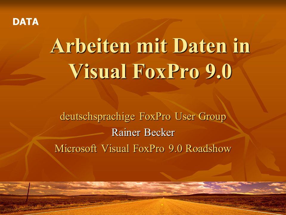 Arbeiten mit Daten in Visual FoxPro 9.0 deutschsprachige FoxPro User Group Rainer Becker Microsoft Visual FoxPro 9.0 Roadshow DATA